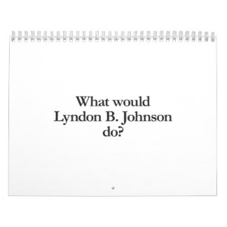 what would lyndon b johnson do calendar