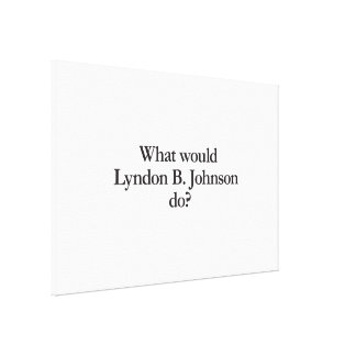 what would lyndon b johnson do canvas print