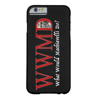 What Would Machiavelli Do? Barely There iPhone 6 Case