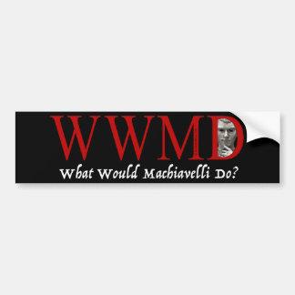 What Would Machiavelli Do? Car Bumper Sticker