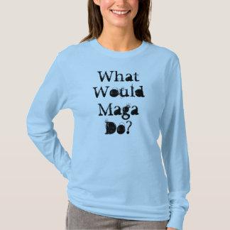 What Would Maga Do? T-Shirt