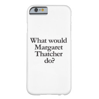 what would margaret thatcher do barely there iPhone 6 case