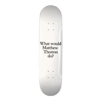 what would matthew thorton do skateboard deck