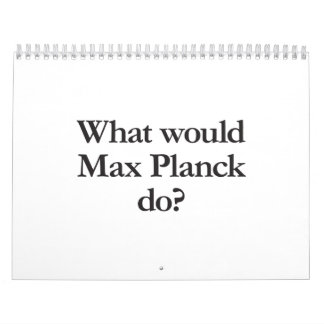 what would max planck do calendars