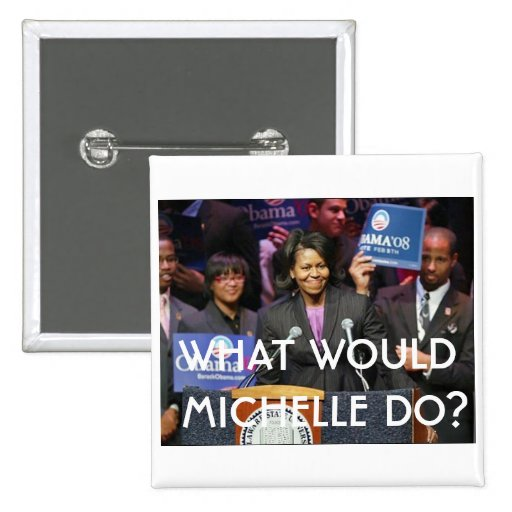 What Would Michelle Do? - Customized Pinback Buttons