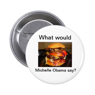 What would Michelle Obama say? Buttons