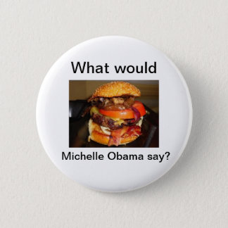 What would Michelle Obama say? Pinback Button