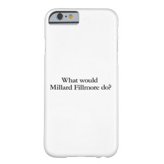what would millar fillmore do barely there iPhone 6 case