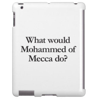 what would mohammed of mecca do