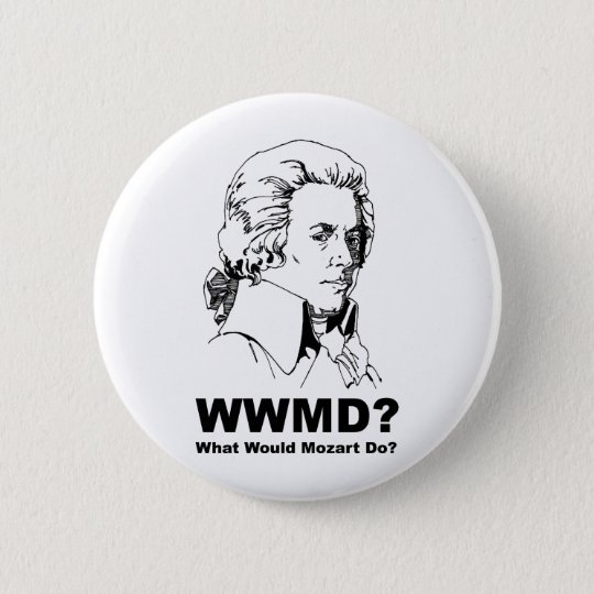 What Would Mozart Do Button