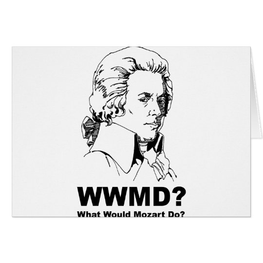 What Would Mozart Do Card