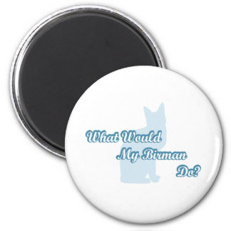 What would my Birman do? 2 Inch Round Magnet
