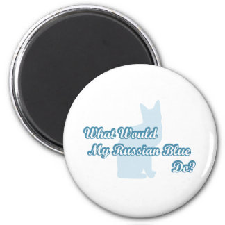 What would my Russian Blue do? 2 Inch Round Magnet