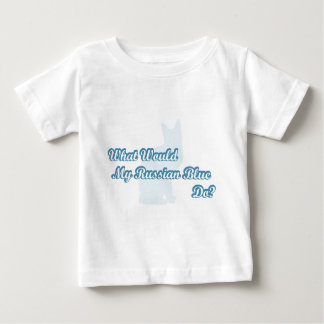 What would my Russian Blue do? Baby T-Shirt