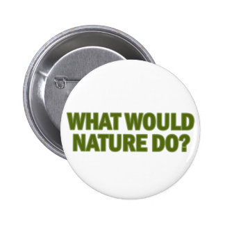 What Would Nature Do? 2 Inch Round Button