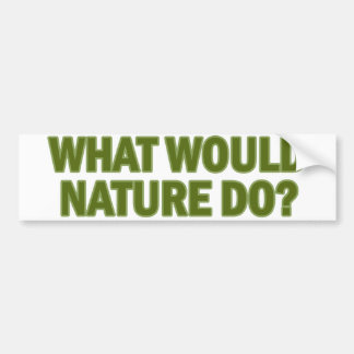 What Would Nature Do? Car Bumper Sticker