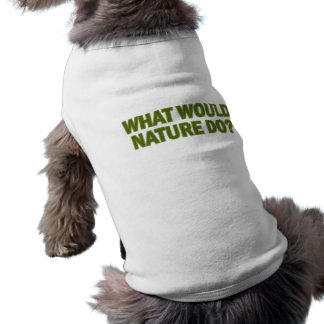 What Would Nature Do? Doggie Tee Shirt
