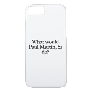 what would paul martin sr do iPhone 7 case