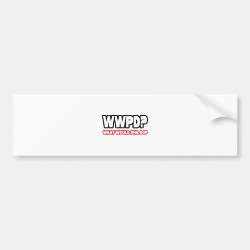 What Would Phil Do? (WWPD?) Bumper Sticker