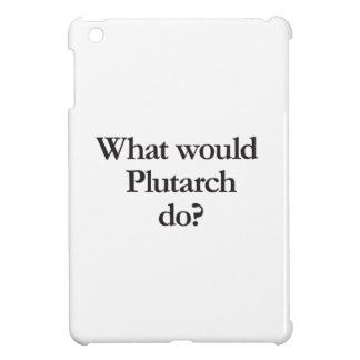 what would plutarch do iPad mini case