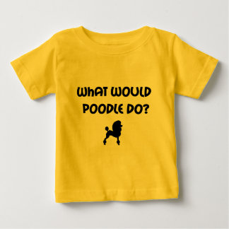 What Would Poodle Do? Baby T-Shirt