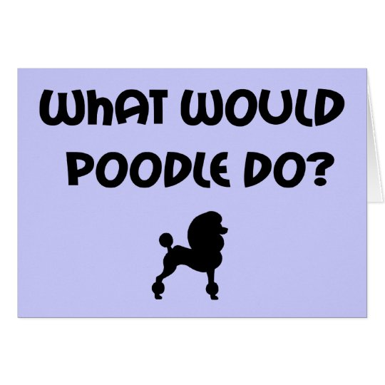 What Would Poodle Do? Card