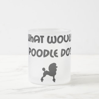 What Would Poodle Do? Frosted Glass Coffee Mug