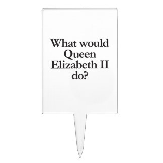 what would queen elizabeth II do Cake Picks