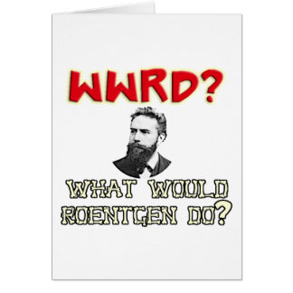 What WOULD Roentgen Do? Greeting Cards