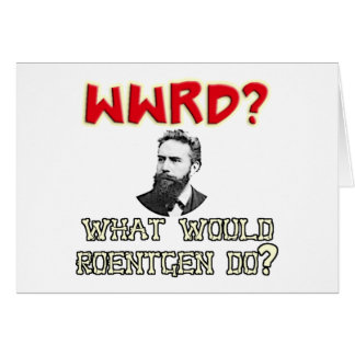 What WOULD Roentgen Do? Card