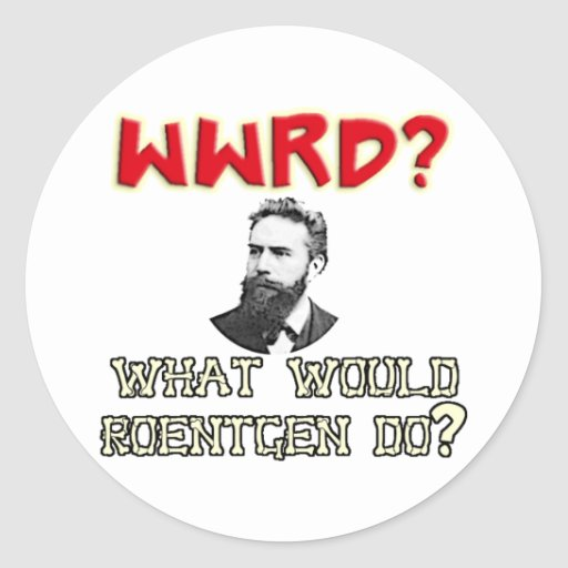 What WOULD Roentgen Do? Round Sticker