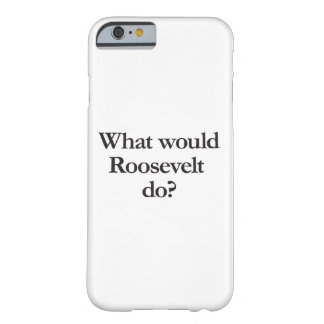 what would roosevelt do barely there iPhone 6 case