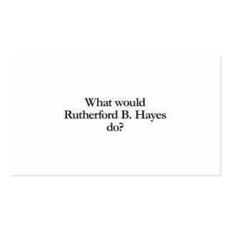 what would rutherford b hayes do business card