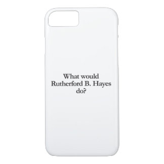 what would rutherford b hayes do iPhone 7 case