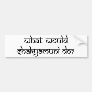 What would Shakyamuni do? Bumper Sticker