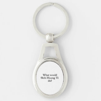 what would shih huang ti do Silver-Colored oval metal keychain