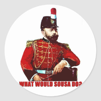 What Would Sousa Do? Classic Round Sticker