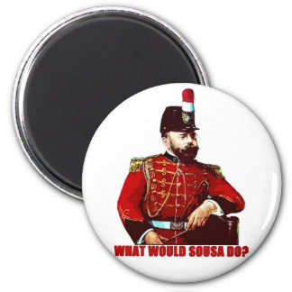 What Would Sousa Do? Magnet