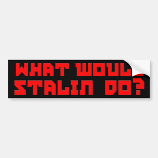 What Would Stalin Do? Car Bumper Sticker