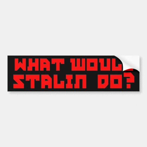 What Would Stalin Do? Car Bumper Sticker
