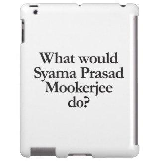 what would syama prasad mookerjee do