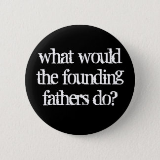 what would the founding fathers do? button