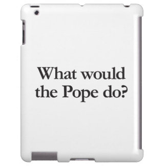 what would the pope do