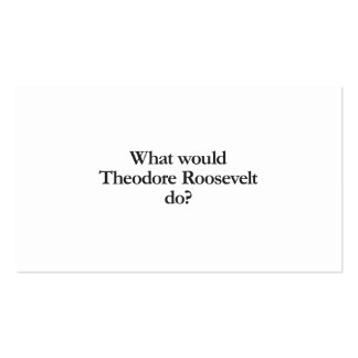 what would theodore roosevelt do business card template