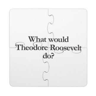 what would theodore roosevelt do puzzle coaster