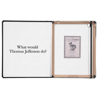 What would thomas jefferson do iPad folio cases