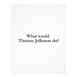 What would thomas jefferson do custom flyer