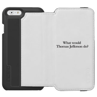 What would thomas jefferson do iPhone 6/6s wallet case