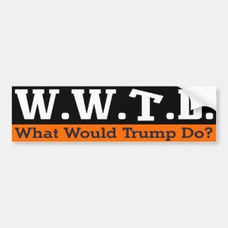 What Would Trump Do? Bumper Sticker