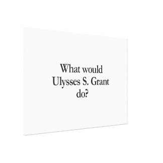 what would ulysses s grant do canvas prints